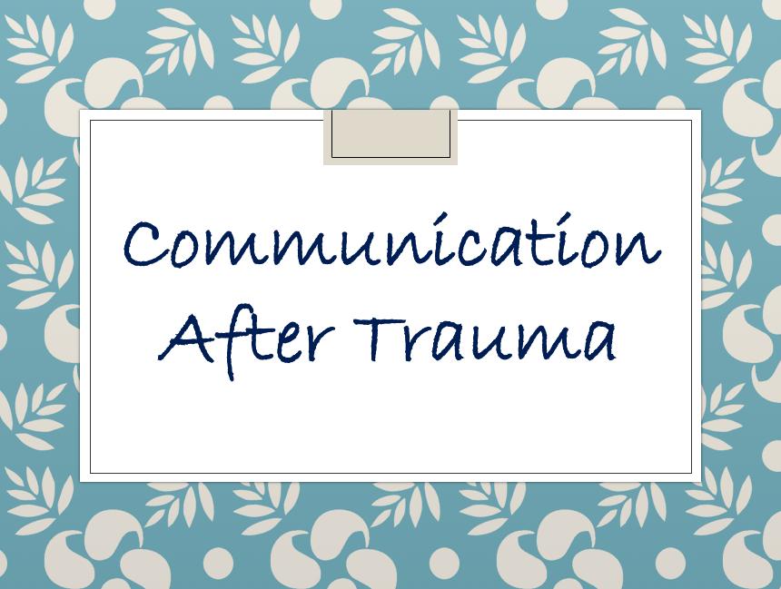 Communication after Trauma
